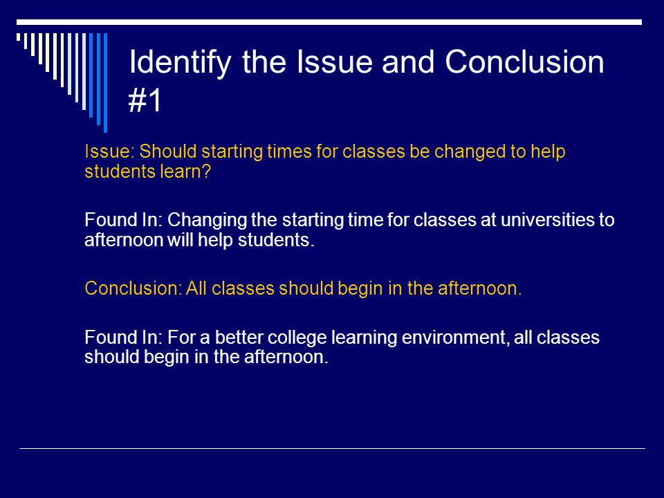Identify the Issue and Conclusion #1 Issue: Should starting times for classes be changed to help students learn? Found In: Changing the starting time