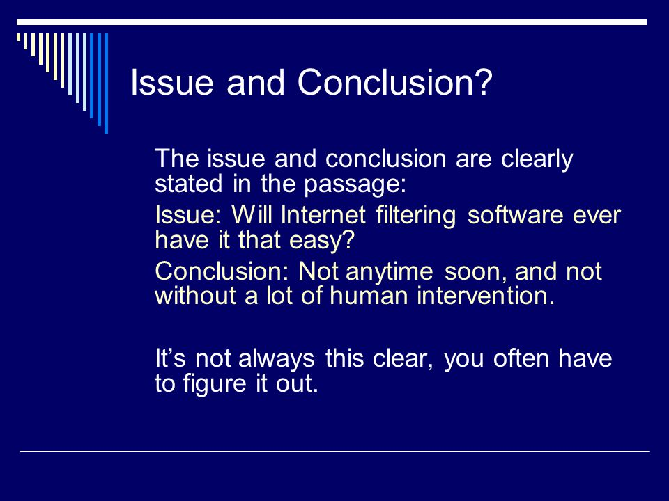 Issue and Conclusion? The issue and conclusion are clearly stated in the passage: Issue: Will Internet filtering software ever have it that easy? Conc