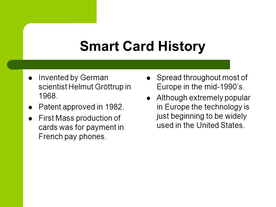 Smart Card History Invented by German scientist Helmut Gröttrup in 1968.