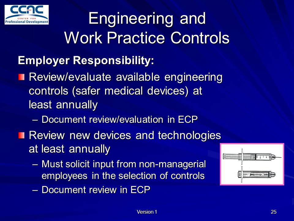 Version 1 25 Engineering and Work Practice Controls Employer Responsibility: Review/evaluate available engineering controls (safer medical devices) at
