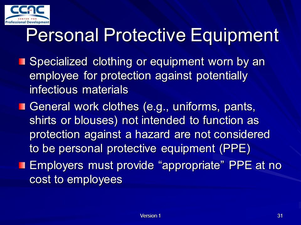 Version 1 31 Personal Protective Equipment Specialized clothing or equipment worn by an employee for protection against potentially infectious materia