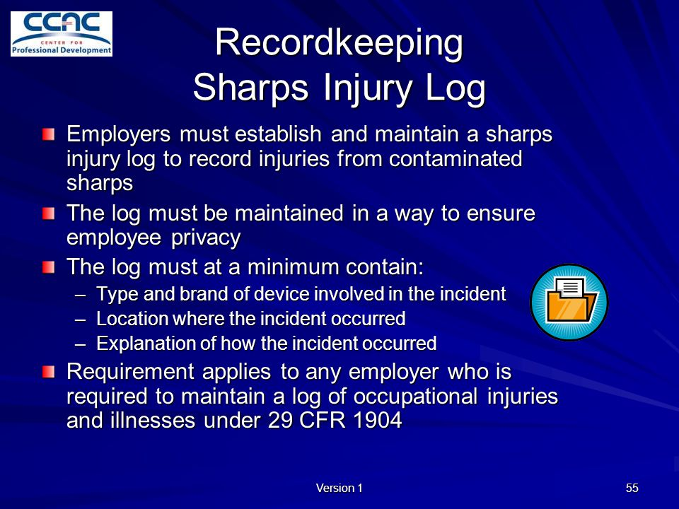 Version 1 55 Recordkeeping Sharps Injury Log Employers must establish and maintain a sharps injury log to record injuries from contaminated sharps The