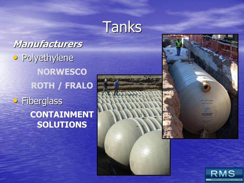 Tanks Manufacturers Polyethylene Polyethylene NORWESCO ROTH / FRALO Fiberglass Fiberglass CONTAINMENT SOLUTIONS