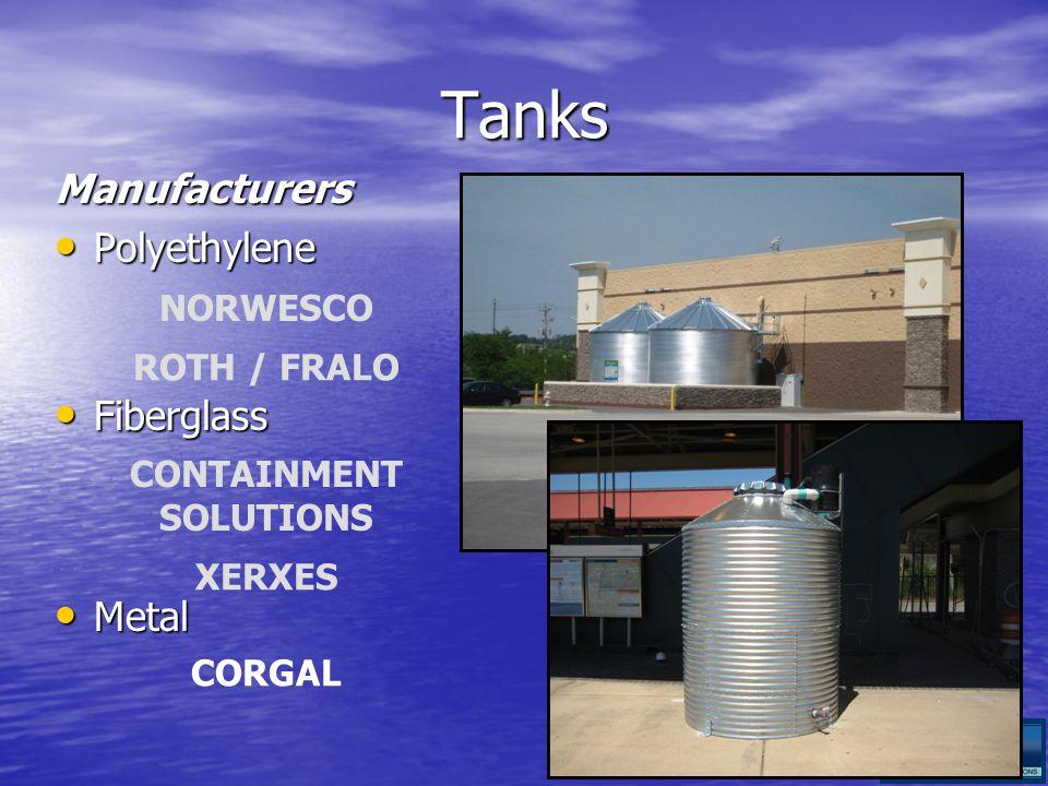 Tanks Manufacturers Polyethylene Polyethylene NORWESCO ROTH / FRALO Fiberglass Fiberglass Metal Metal CORGAL CONTAINMENT SOLUTIONS XERXES