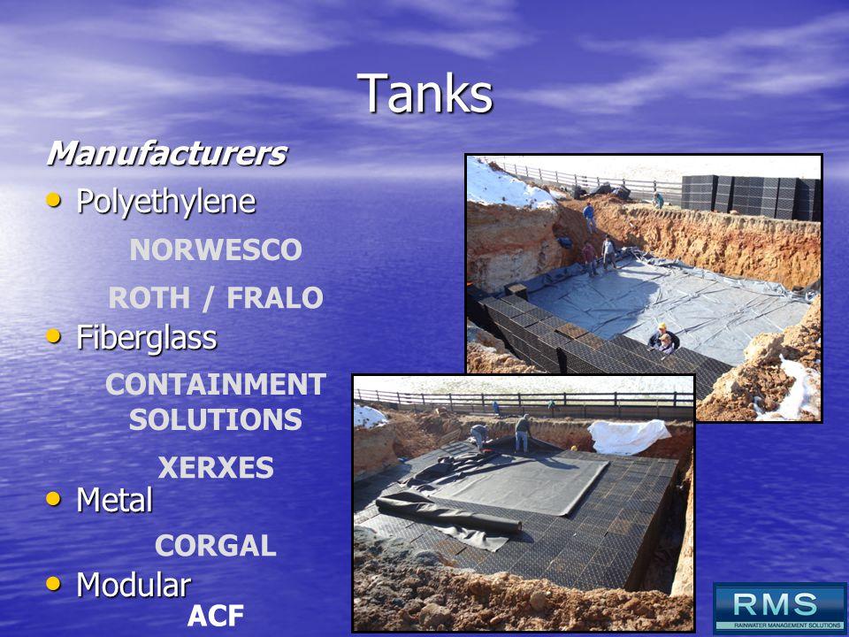 Tanks Manufacturers Polyethylene Polyethylene NORWESCO ROTH / FRALO Fiberglass Fiberglass Metal Metal CORGAL CONTAINMENT SOLUTIONS XERXES Modular Modular ACF
