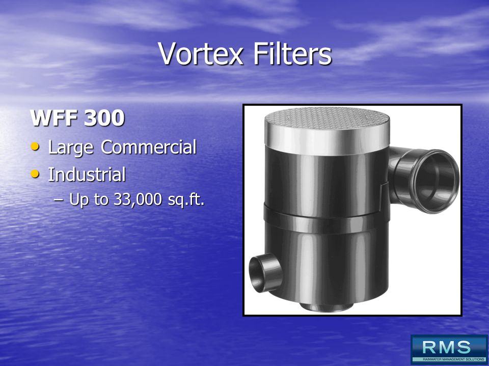 Vortex Filters WFF 300 Large Commercial Large Commercial Industrial Industrial –Up to 33,000 sq.ft.