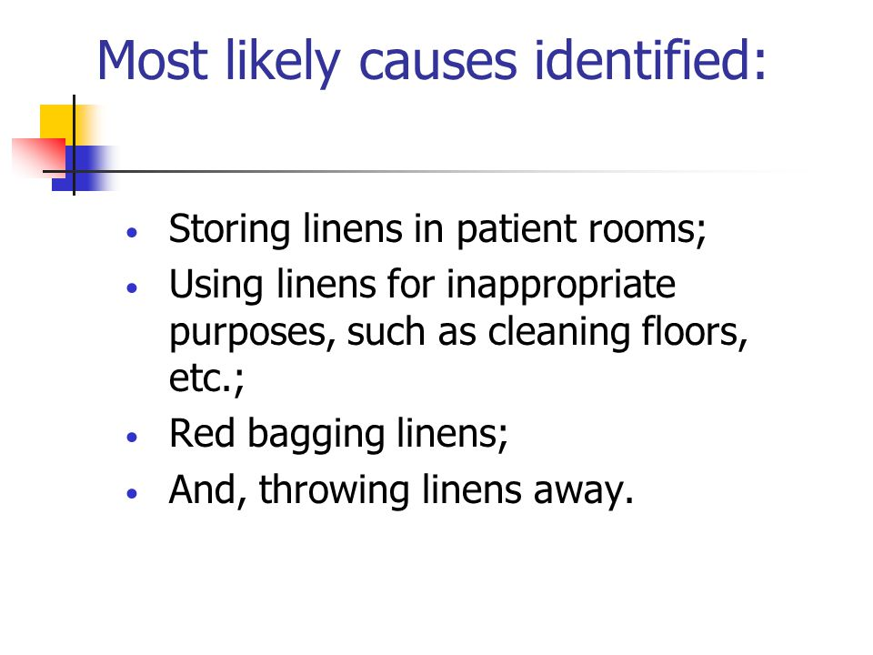 Most likely causes identified: Storing linens in patient rooms; Using linens for inappropriate purposes, such as cleaning floors, etc.; Red bagging li