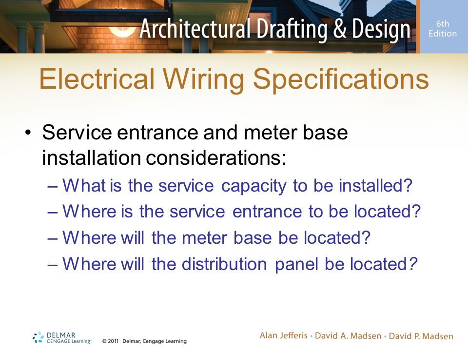 Electrical Wiring Specifications Service entrance and meter base installation considerations: –What is the service capacity to be installed.