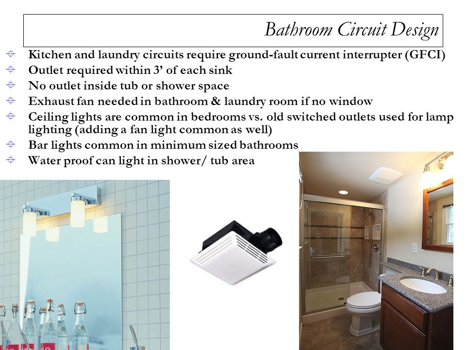 Bathroom Circuit Design  Kitchen and laundry circuits require ground-fault current interrupter (GFCI)  Outlet required within 3' of each sink  No o