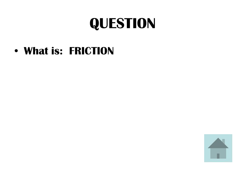 ANSWER This is a force that occurs when two objects rub against each other