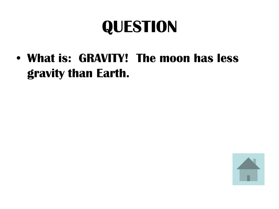 ANSWER Astronauts weigh less on the moon that on Earth because of this