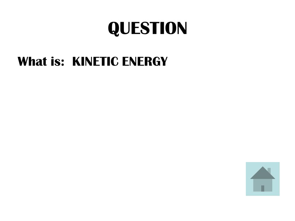 ANSWER The energy of an object in motion is called this