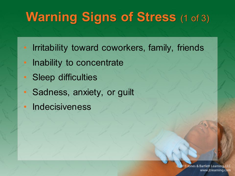 Warning Signs of Stress (1 of 3) Irritability toward coworkers, family, friends Inability to concentrate Sleep difficulties Sadness, anxiety, or guilt Indecisiveness