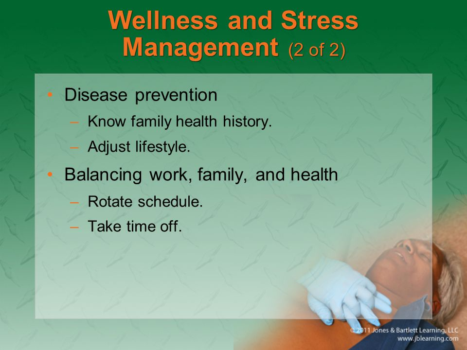 Wellness and Stress Management (2 of 2) Disease prevention –Know family health history.