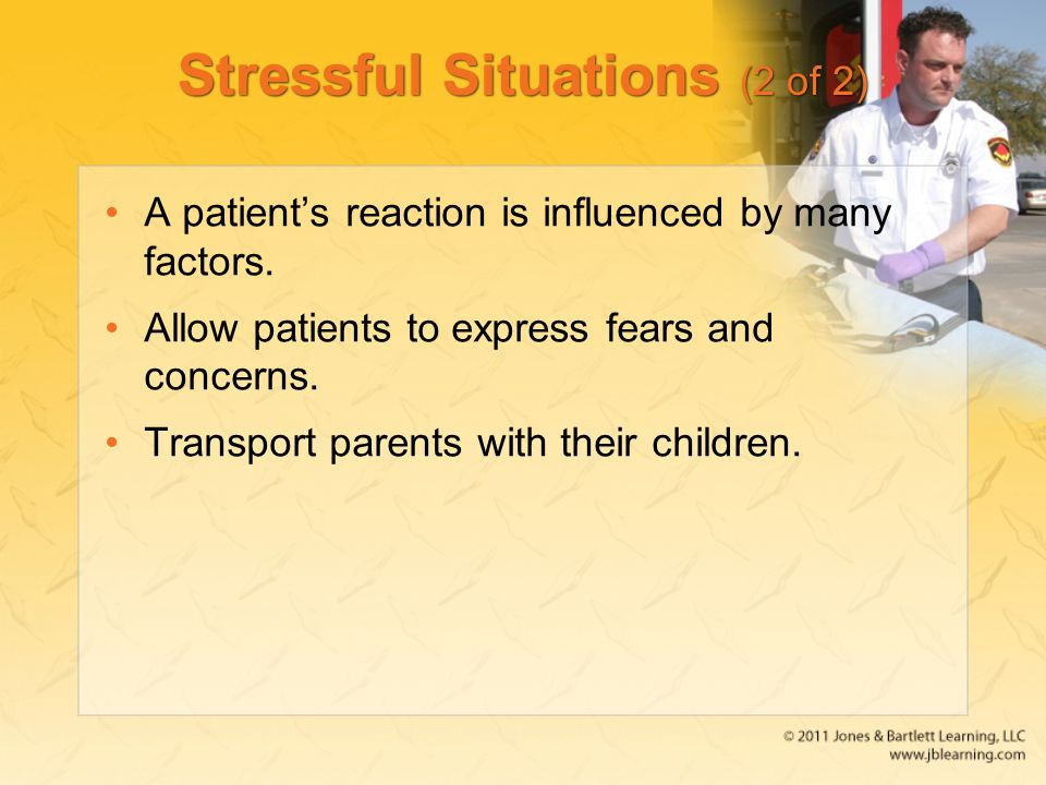 Stressful Situations (2 of 2) A patient's reaction is influenced by many factors.