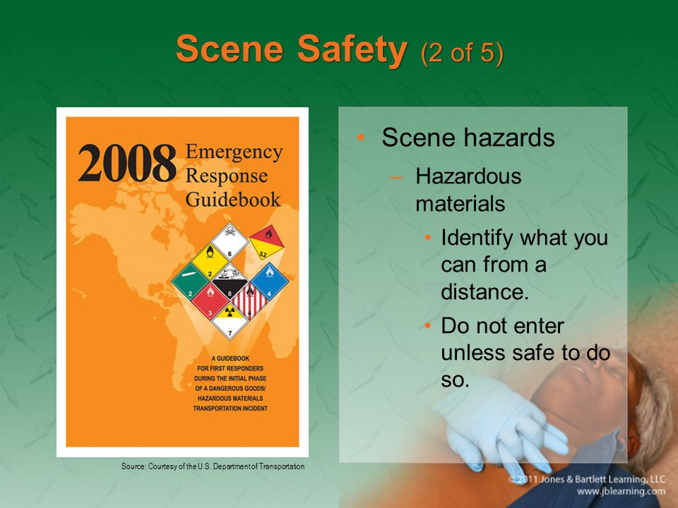Scene Safety (2 of 5) Scene hazards –Hazardous materials Identify what you can from a distance.