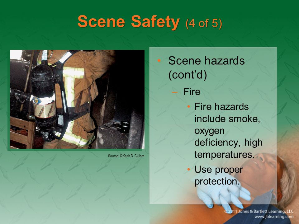 Scene Safety (4 of 5) Scene hazards (cont'd) –Fire Fire hazards include smoke, oxygen deficiency, high temperatures.