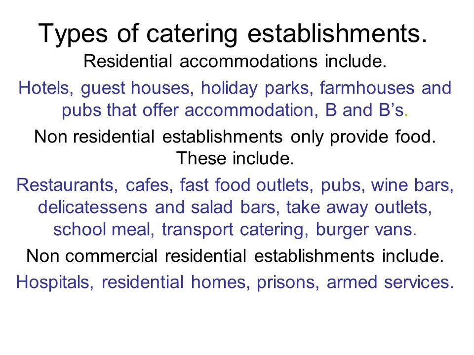 Types of catering establishments. Residential accommodations include. Hotels, guest houses, holiday parks, farmhouses and pubs that offer accommodatio