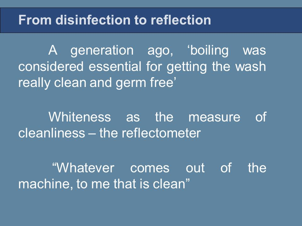 A generation ago, 'boiling was considered essential for getting the wash really clean and germ free' Whiteness as the measure of cleanliness – the ref