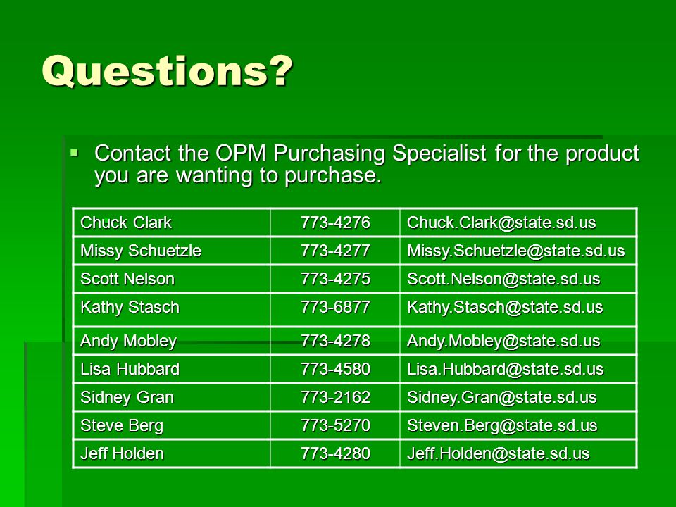 Questions.  Contact the OPM Purchasing Specialist for the product you are wanting to purchase.