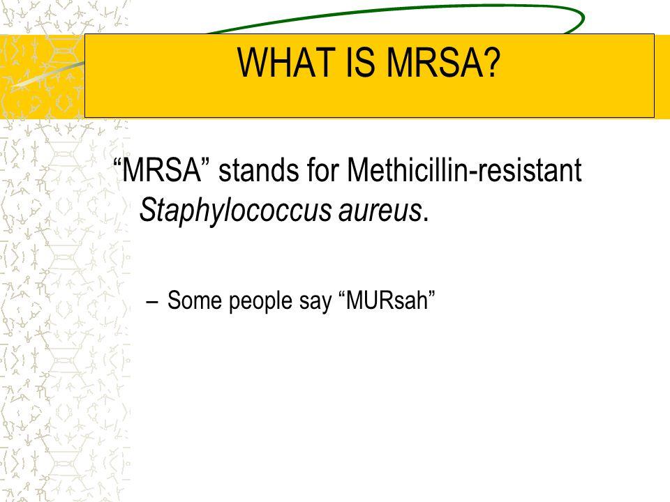 WHAT IS MRSA.