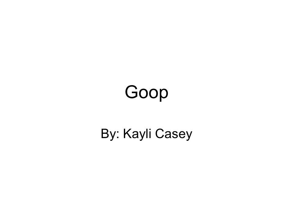Goop By: Kayli Casey