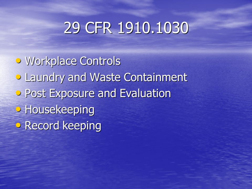 29 CFR 1910.1030 Workplace Controls Workplace Controls Laundry and Waste Containment Laundry and Waste Containment Post Exposure and Evaluation Post Exposure and Evaluation Housekeeping Housekeeping Record keeping Record keeping