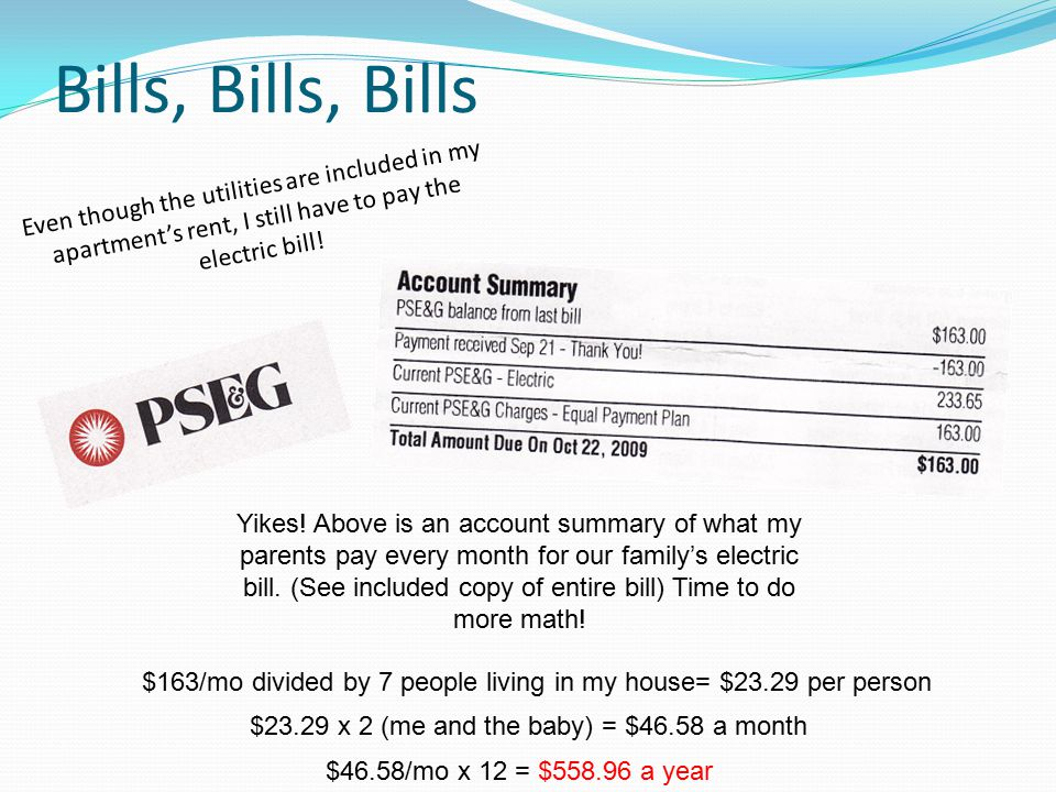 Bills, Bills, Bills Even though the utilities are included in my apartment's rent, I still have to pay the electric bill.
