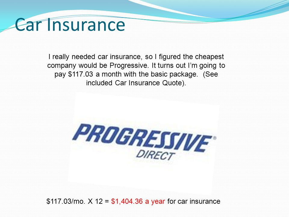 Car Insurance I really needed car insurance, so I figured the cheapest company would be Progressive.