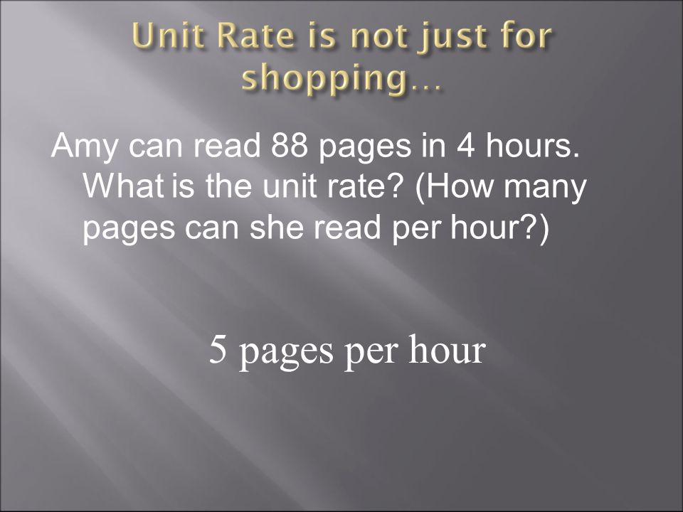Amy can read 88 pages in 4 hours.What is the unit rate.