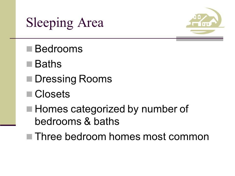 Sleeping Area Bedrooms Baths Dressing Rooms Closets Homes categorized by number of bedrooms & baths Three bedroom homes most common