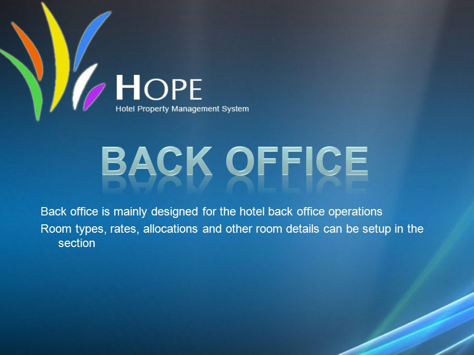 Back office is mainly designed for the hotel back office operations Room types, rates, allocations and other room details can be setup in the section