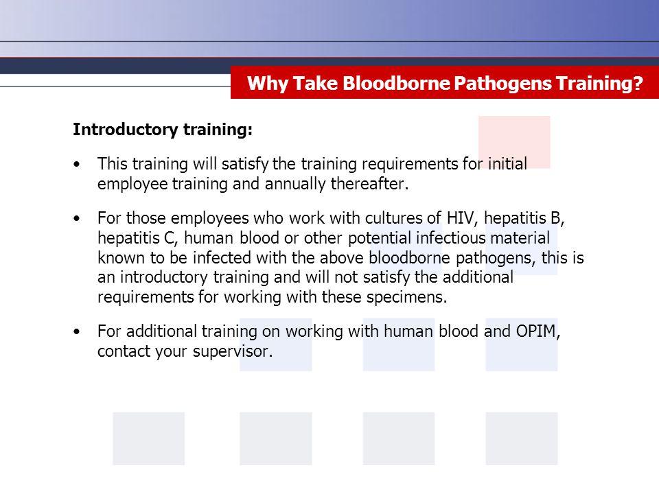 Bloodborne Pathogen Transmission Entry methods: Unbroken skin forms an impervious barrier against bloodborne pathogens.