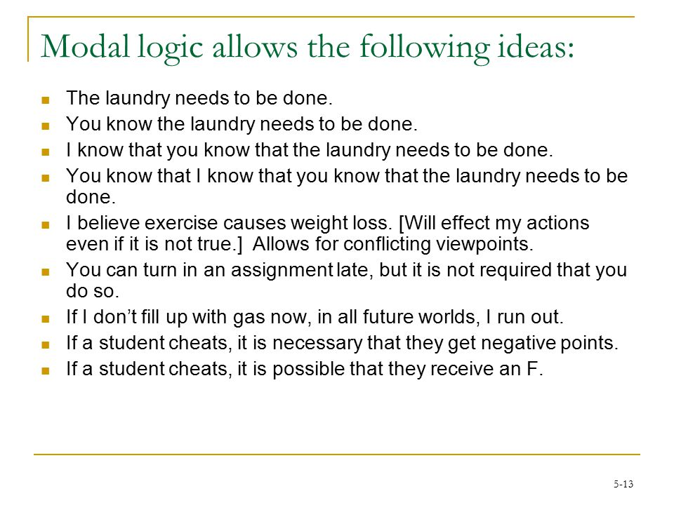 5-13 Modal logic allows the following ideas: The laundry needs to be done.