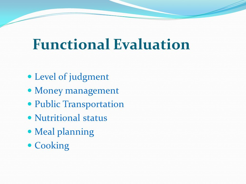 Functional Evaluation Level of judgment Money management Public Transportation Nutritional status Meal planning Cooking