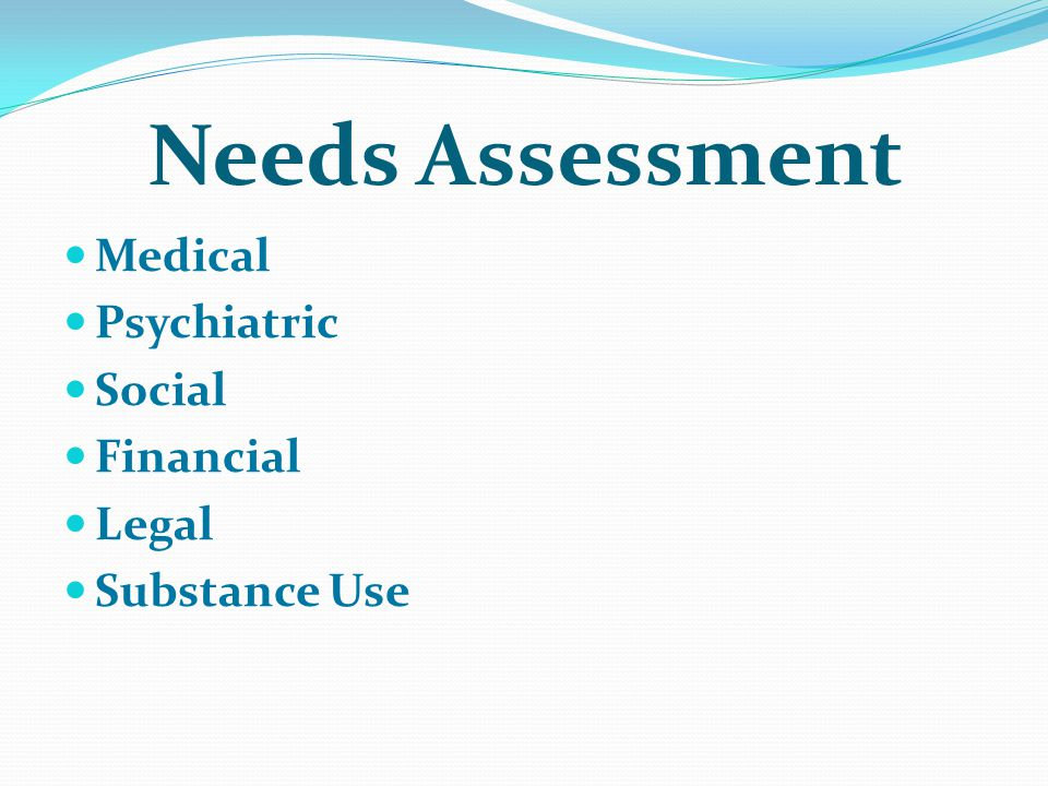 Needs Assessment Medical Psychiatric Social Financial Legal Substance Use