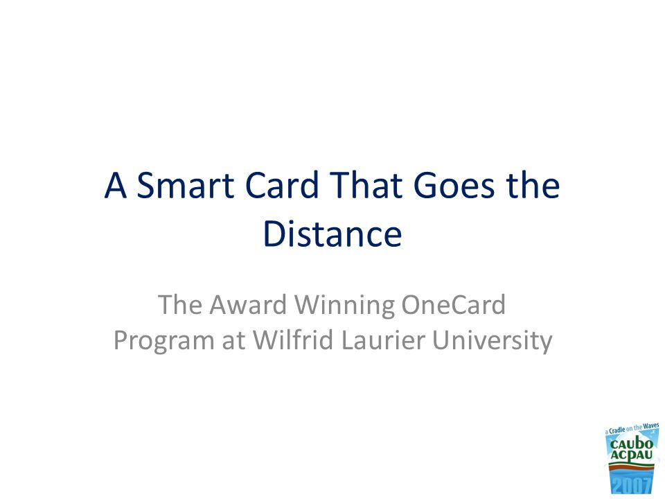 A Smart Card That Goes the Distance The Award Winning OneCard Program at Wilfrid Laurier University