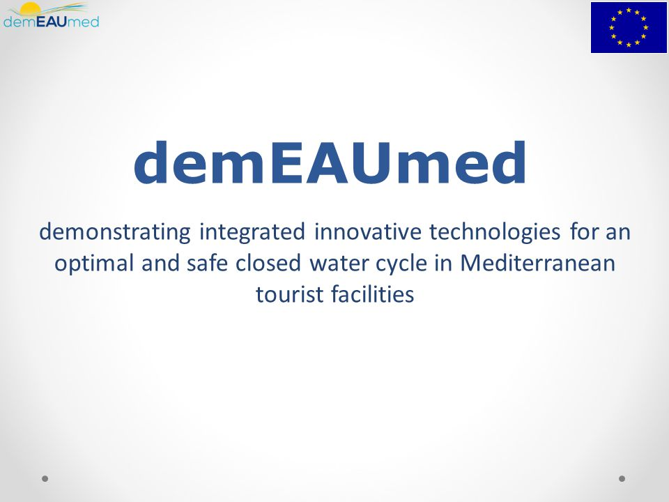 demEAUmed demonstrating integrated innovative technologies for an optimal and safe closed water cycle in Mediterranean tourist facilities