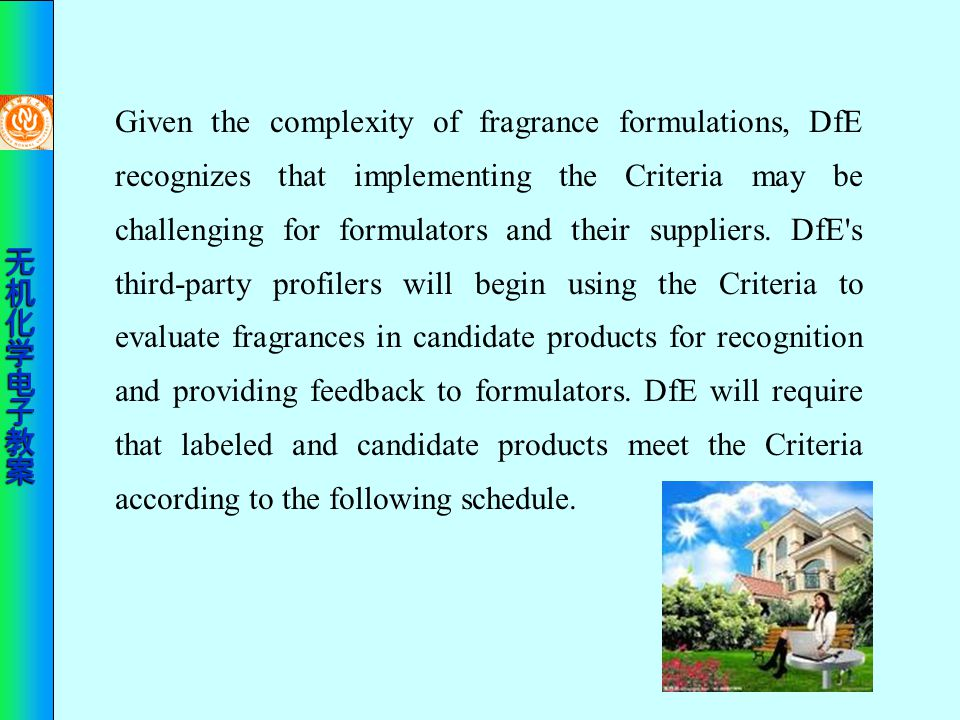 Given the complexity of fragrance formulations, DfE recognizes that implementing the Criteria may be challenging for formulators and their suppliers.