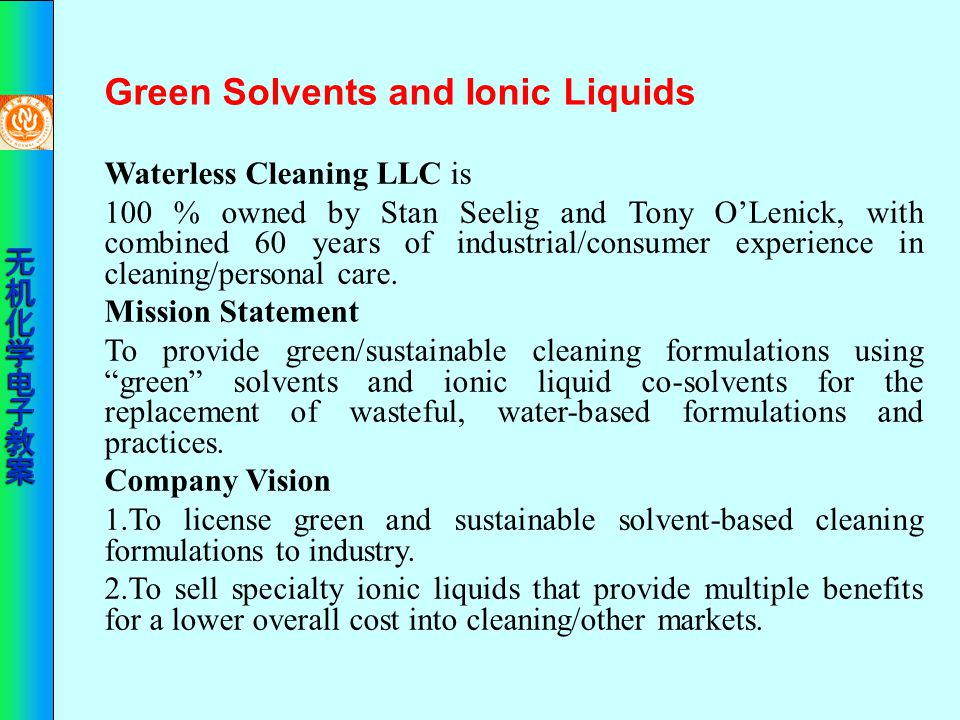 Green Solvents and Ionic Liquids Waterless Cleaning LLC is 100 % owned by Stan Seelig and Tony O'Lenick, with combined 60 years of industrial/consumer