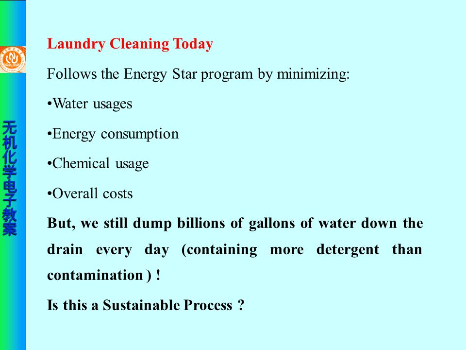 Laundry Cleaning Today Follows the Energy Star program by minimizing: Water usages Energy consumption Chemical usage Overall costs But, we still dump