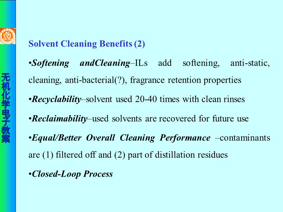 Solvent Cleaning Benefits (2) Softening andCleaning–ILs add softening, anti-static, cleaning, anti-bacterial(?), fragrance retention properties Recycl