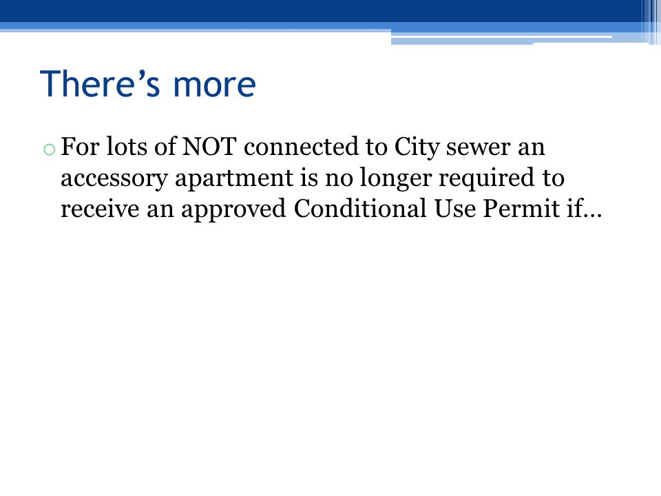 There's more o For lots of NOT connected to City sewer an accessory apartment is no longer required to receive an approved Conditional Use Permit if…