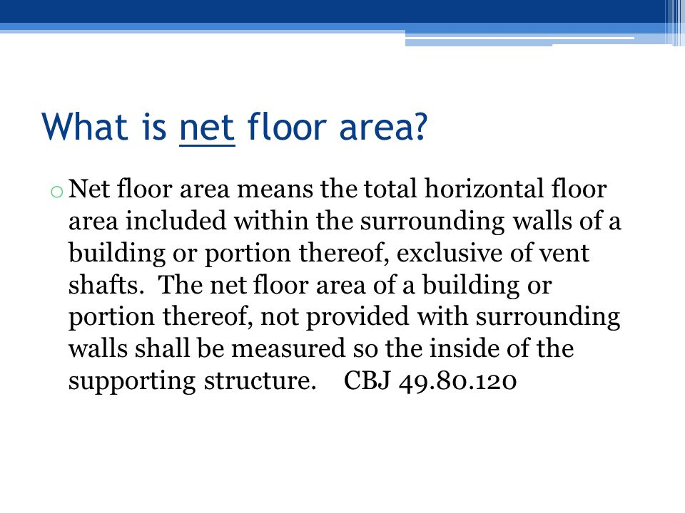 What is net floor area? o Net floor area means the total horizontal floor area included within the surrounding walls of a building or portion thereof,