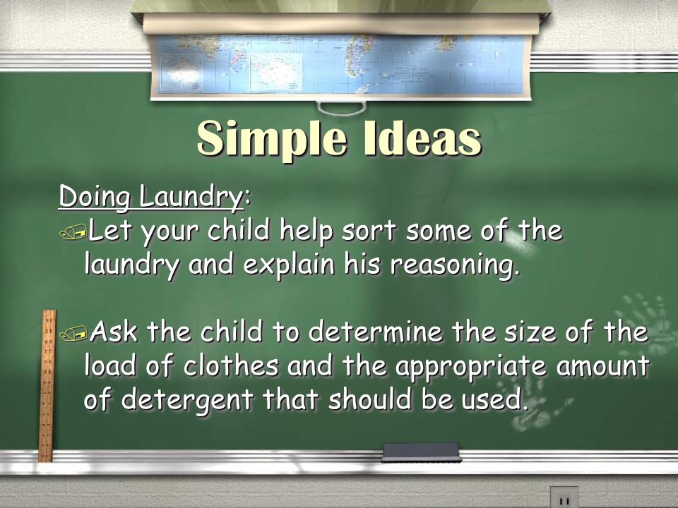 Simple Ideas Doing Laundry: / Let your child help sort some of the laundry and explain his reasoning. / Ask the child to determine the size of the loa