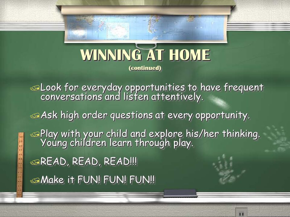 WINNING AT HOME (continued) / Look for everyday opportunities to have frequent conversations and listen attentively. / Ask high order questions at eve