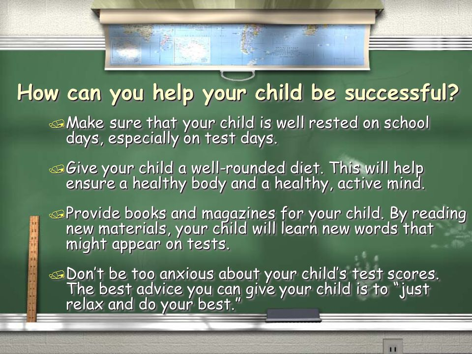 How can you help your child be successful? / Make sure that your child is well rested on school days, especially on test days. / Give your child a wel