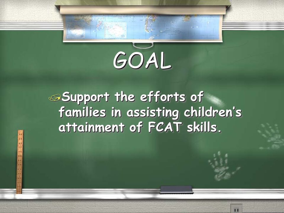 GOALGOAL / Support the efforts of families in assisting children's attainment of FCAT skills.