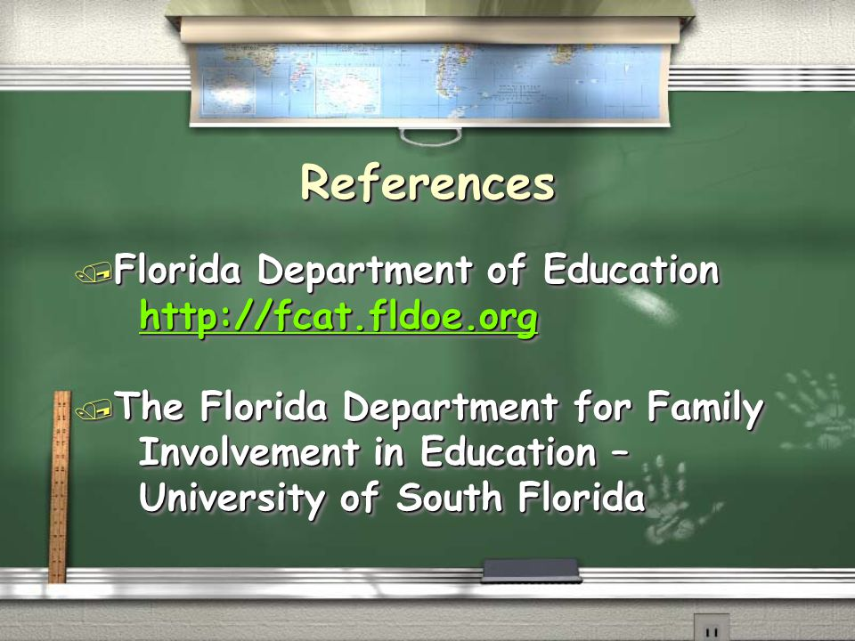 ReferencesReferences / Florida Department of Education http://fcat.fldoe.org http://fcat.fldoe.orghttp://fcat.fldoe.org / The Florida Department for Family Involvement in Education – Involvement in Education – University of South Florida University of South Florida / Florida Department of Education http://fcat.fldoe.org http://fcat.fldoe.orghttp://fcat.fldoe.org / The Florida Department for Family Involvement in Education – Involvement in Education – University of South Florida University of South Florida