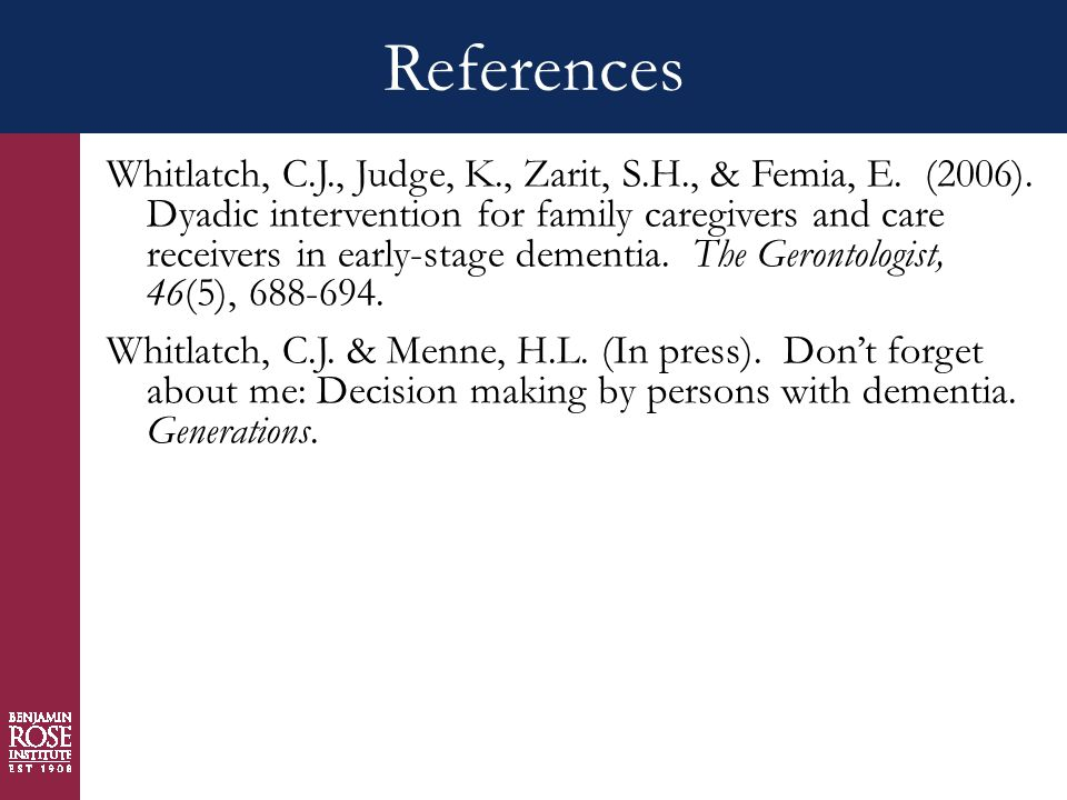 References Whitlatch, C.J., Judge, K., Zarit, S.H., & Femia, E.